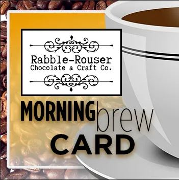 Rabble-Rouser Chocolate and Craft Co Morning Brew Card