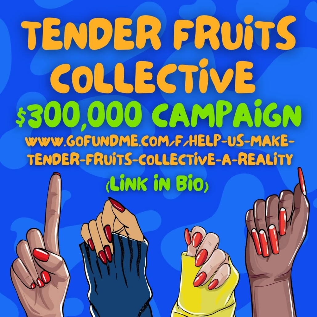 Tender Fruits Collective $300,000 campaign www.gofundme.com/f/help-us-make-tender-fruits-collective-a-reality (link in bio)